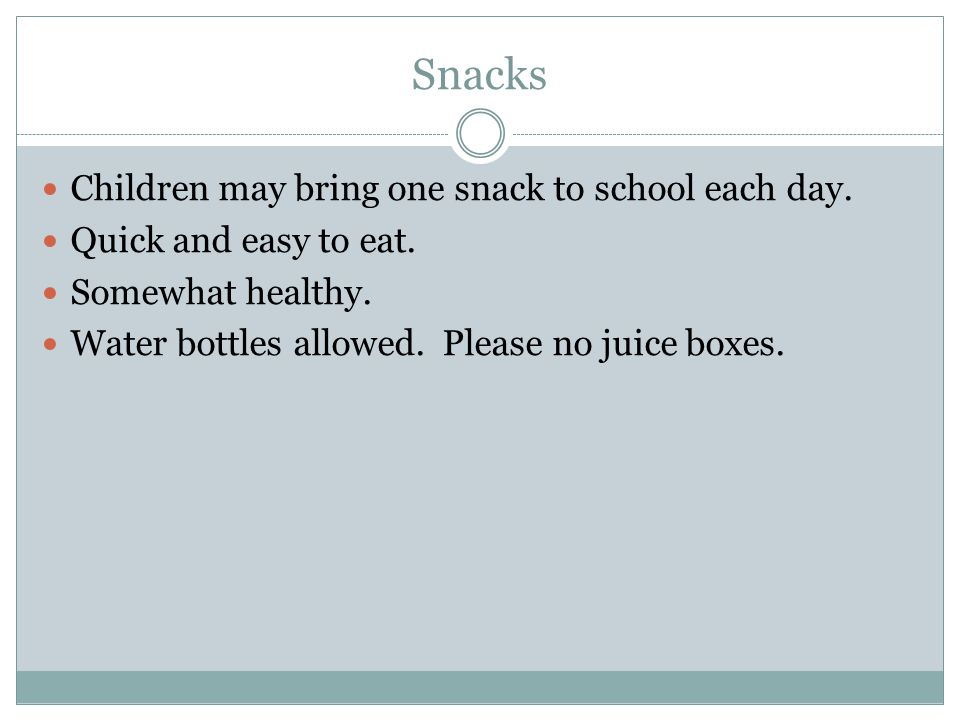 Snacks Children may bring one snack to school each day.