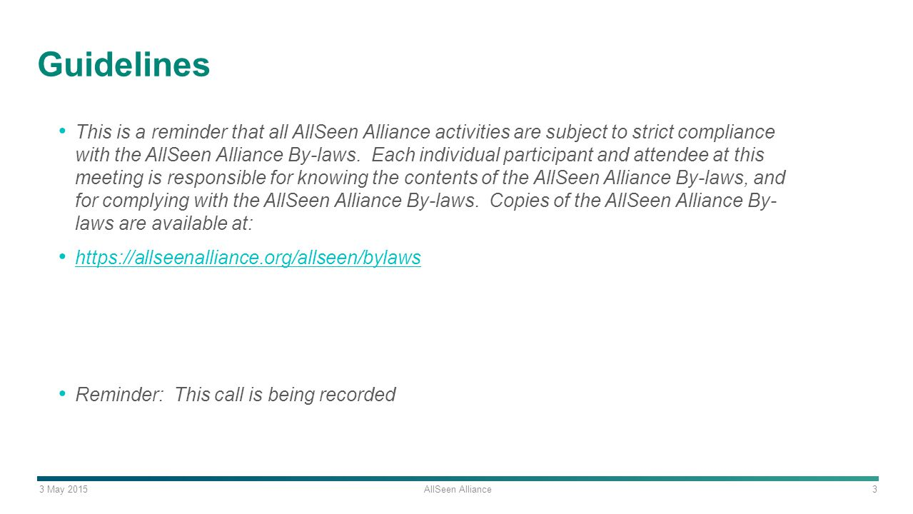 3 May 2015 AllSeen Alliance 3 Guidelines This is a reminder that all AllSeen Alliance activities are subject to strict compliance with the AllSeen Alliance By-laws.