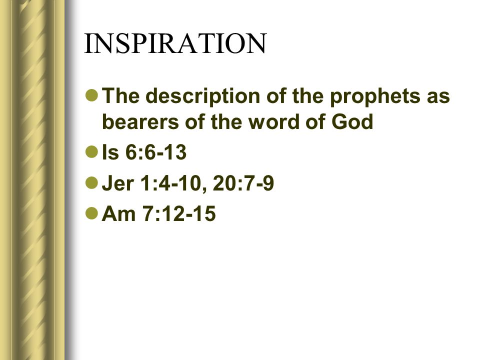 INSPIRATION The description of the prophets as bearers of the word of God Is 6:6-13 Jer 1:4-10, 20:7-9 Am 7:12-15