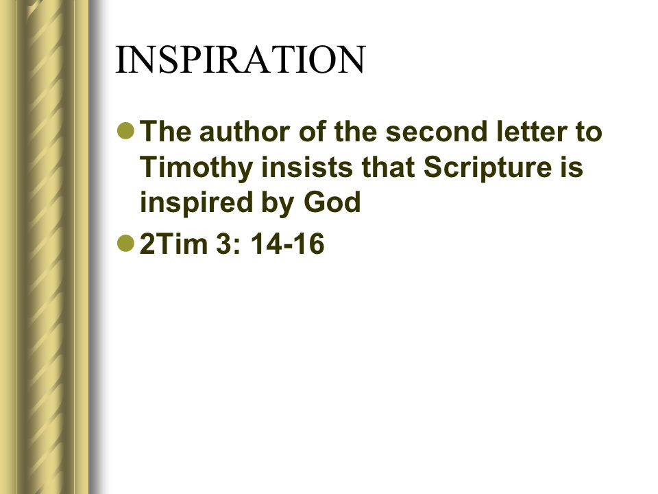 INSPIRATION The author of the second letter to Timothy insists that Scripture is inspired by God 2Tim 3: 14-16