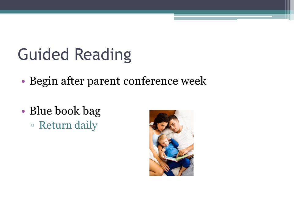 Guided Reading Begin after parent conference week Blue book bag ▫Return daily