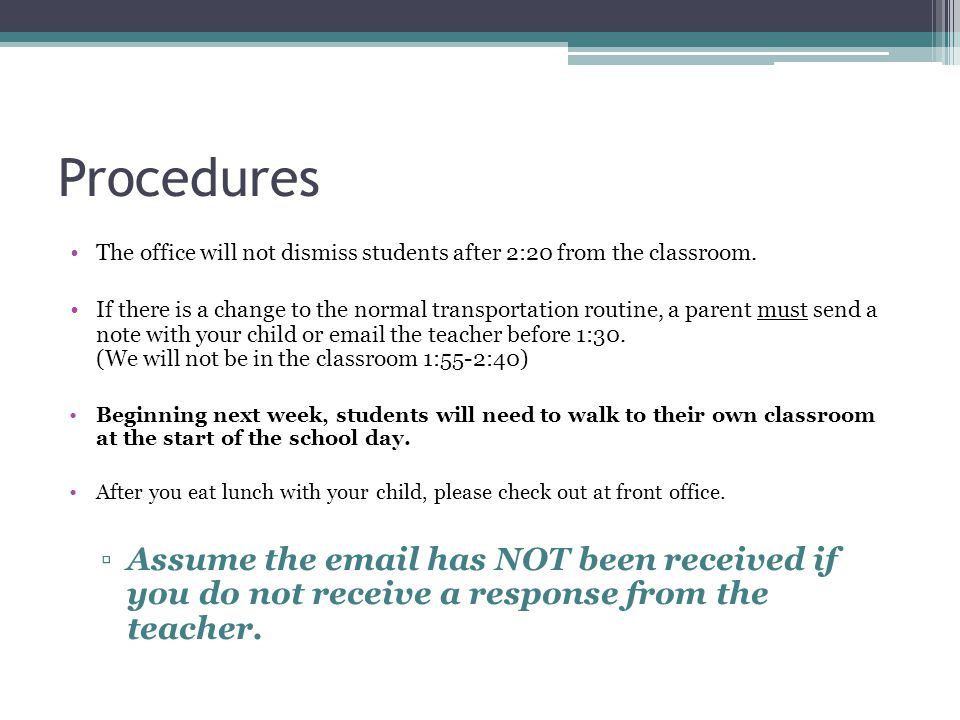 Procedures The office will not dismiss students after 2:20 from the classroom.