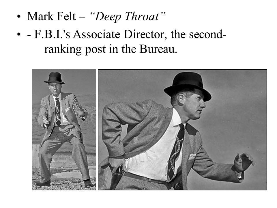 "Mark Felt – ""Deep Throat"" - F.B.I.'s Associate Director, the second- ranking post in the Bureau."