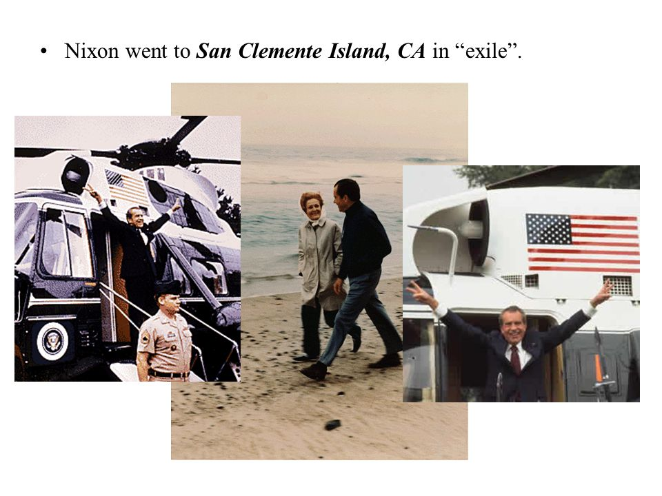 """Nixon went to San Clemente Island, CA in """"exile""""."""