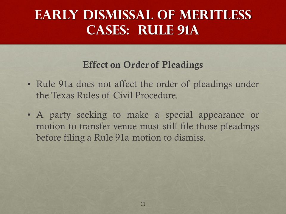 Early Dismissal of Meritless Cases: Rule 91a Effect on Order of Pleadings Rule 91a does not affect the order of pleadings under the Texas Rules of Civil Procedure.Rule 91a does not affect the order of pleadings under the Texas Rules of Civil Procedure.