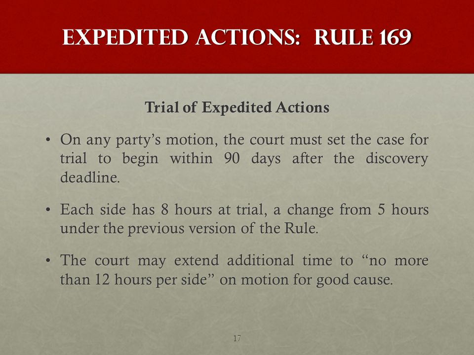 Expedited Actions: Rule 169 Trial of Expedited Actions On any party's motion, the court must set the case for trial to begin within 90 days after the discovery deadline.On any party's motion, the court must set the case for trial to begin within 90 days after the discovery deadline.