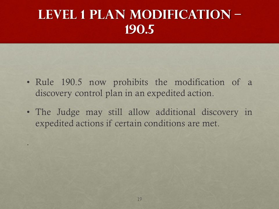 Level 1 plan modification – 190.5 Rule 190.5 now prohibits the modification of a discovery control plan in an expedited action.Rule 190.5 now prohibits the modification of a discovery control plan in an expedited action.