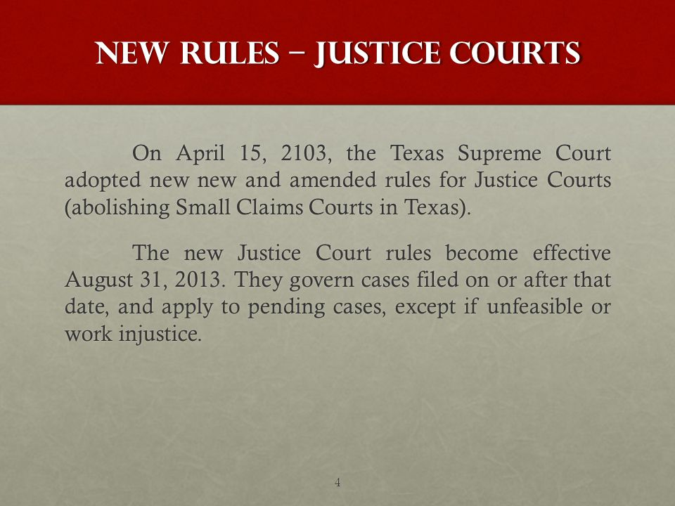 New rules – JUSTICE COURTS On April 15, 2103, the Texas Supreme Court adopted new new and amended rules for Justice Courts (abolishing Small Claims Courts in Texas).