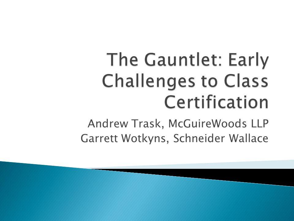Andrew Trask, McGuireWoods LLP Garrett Wotkyns, Schneider Wallace