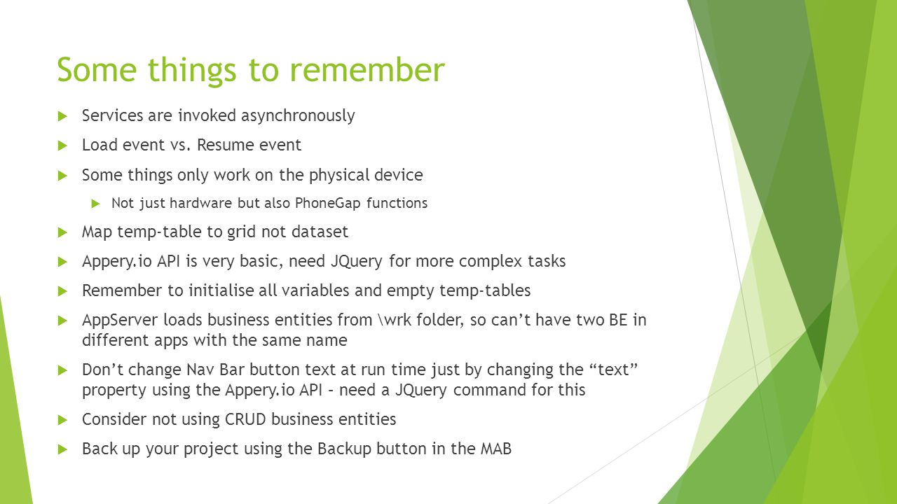 Some things to remember  Services are invoked asynchronously  Load event vs. Resume event  Some things only work on the physical device  Not just