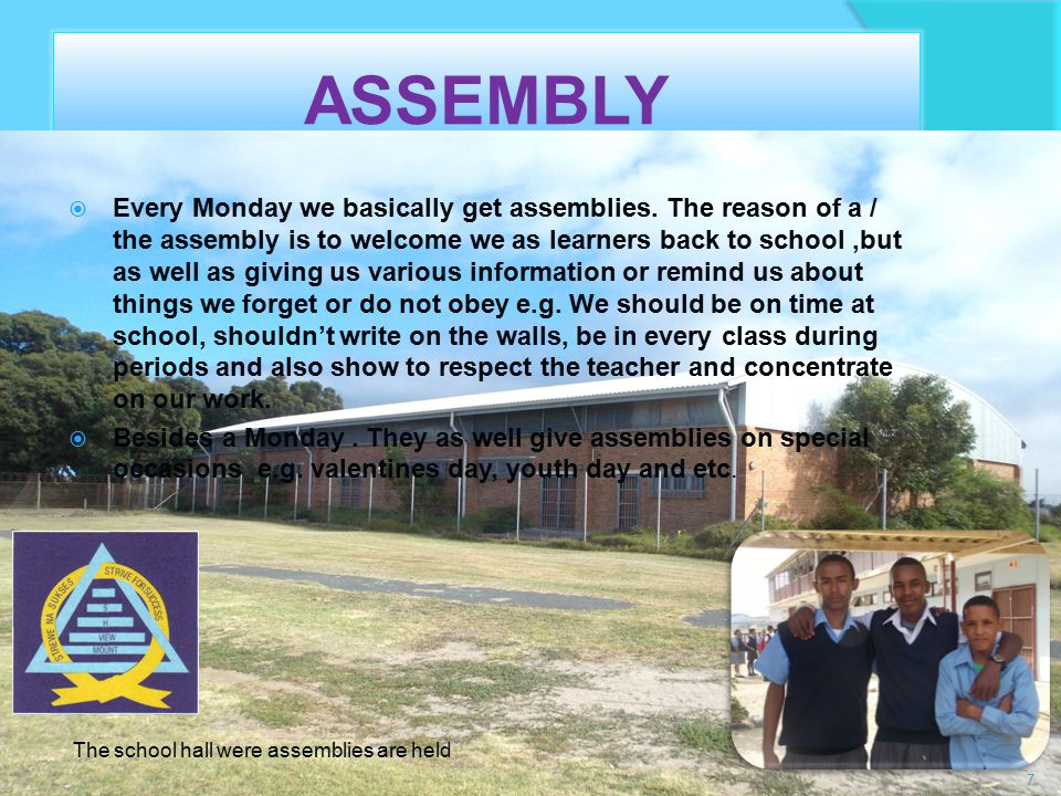 ASSEMBLY  Every Monday we basically get assemblies.
