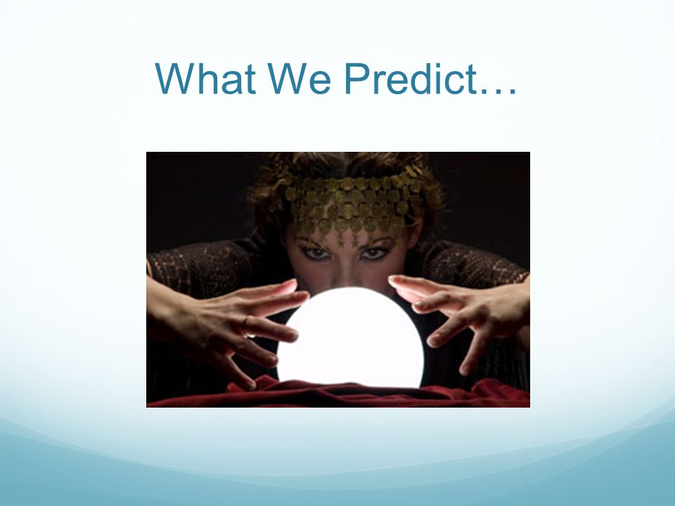 What We Predict…