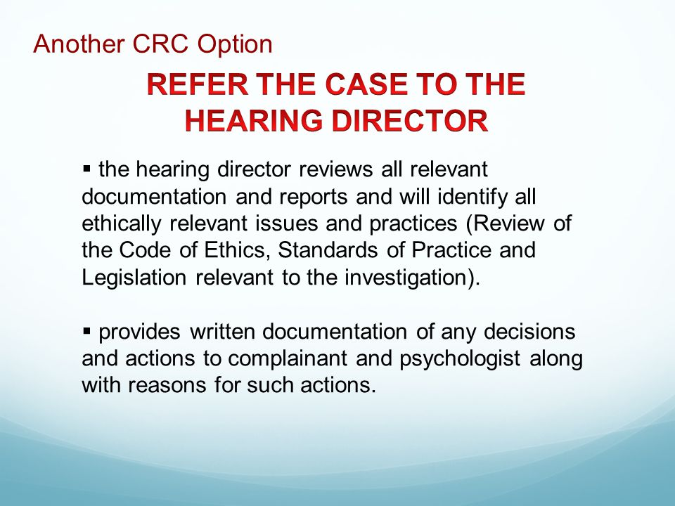 the hearing director reviews all relevant documentation and reports and will identify all ethically relevant issues and practices (Review of the Code of Ethics, Standards of Practice and Legislation relevant to the investigation).