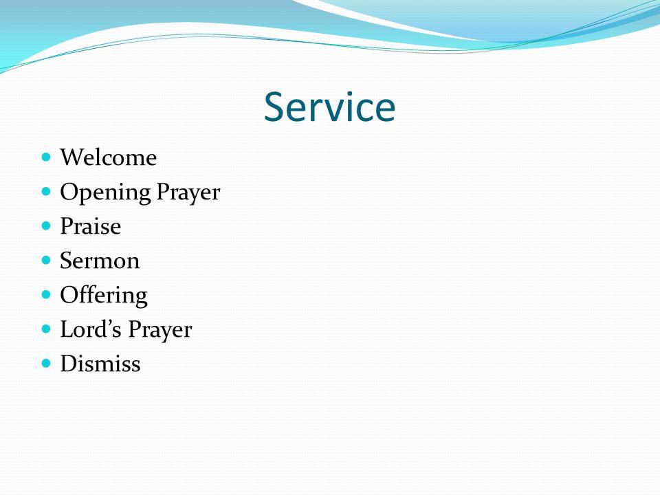 Service Welcome Opening Prayer Praise Sermon Offering Lord's Prayer Dismiss