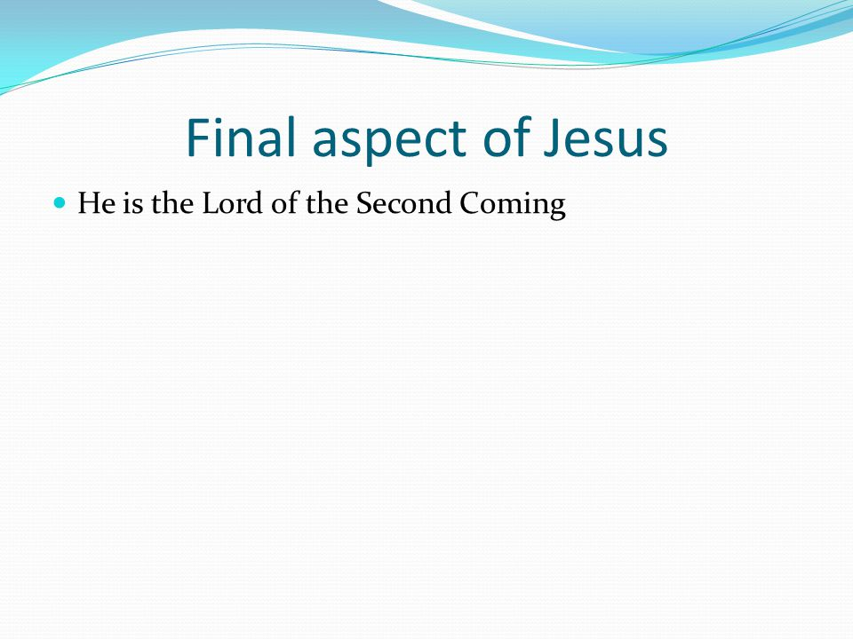 Final aspect of Jesus He is the Lord of the Second Coming