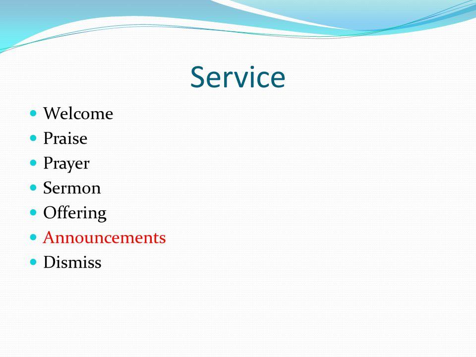 Service Welcome Praise Prayer Sermon Offering Announcements Dismiss