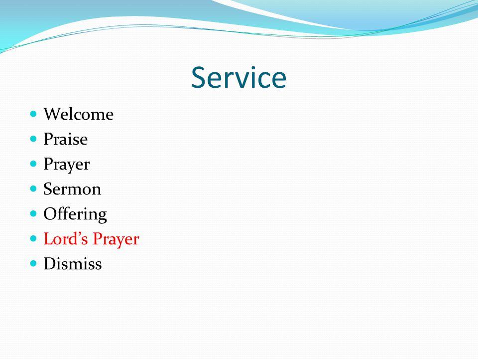 Service Welcome Praise Prayer Sermon Offering Lord's Prayer Dismiss