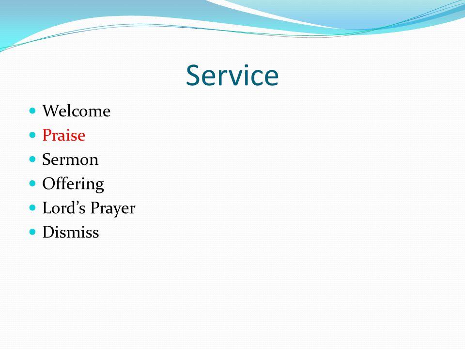 Service Welcome Praise Sermon Offering Lord's Prayer Dismiss