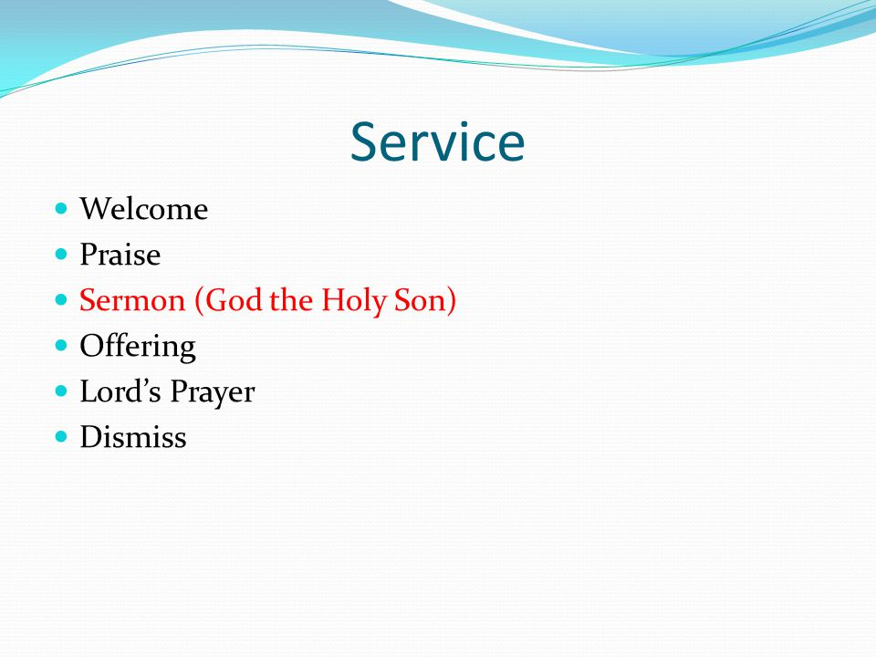 Service Welcome Praise Sermon (God the Holy Son) Offering Lord's Prayer Dismiss