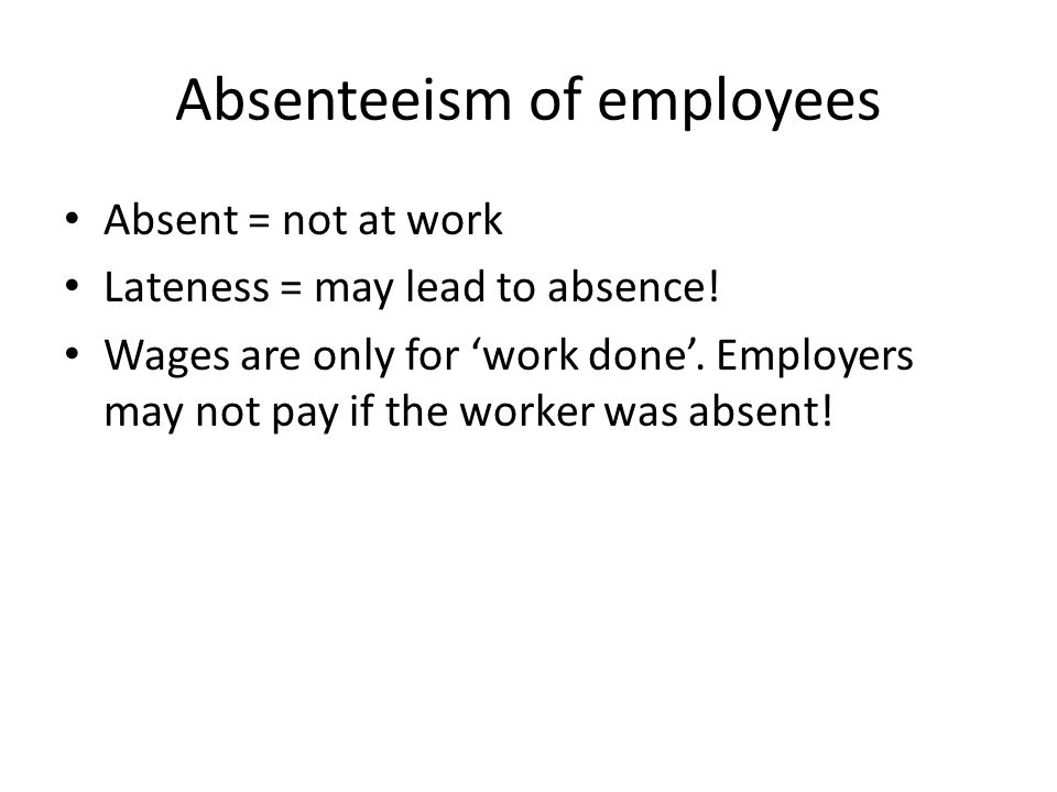 Absent = not at work Lateness = may lead to absence.