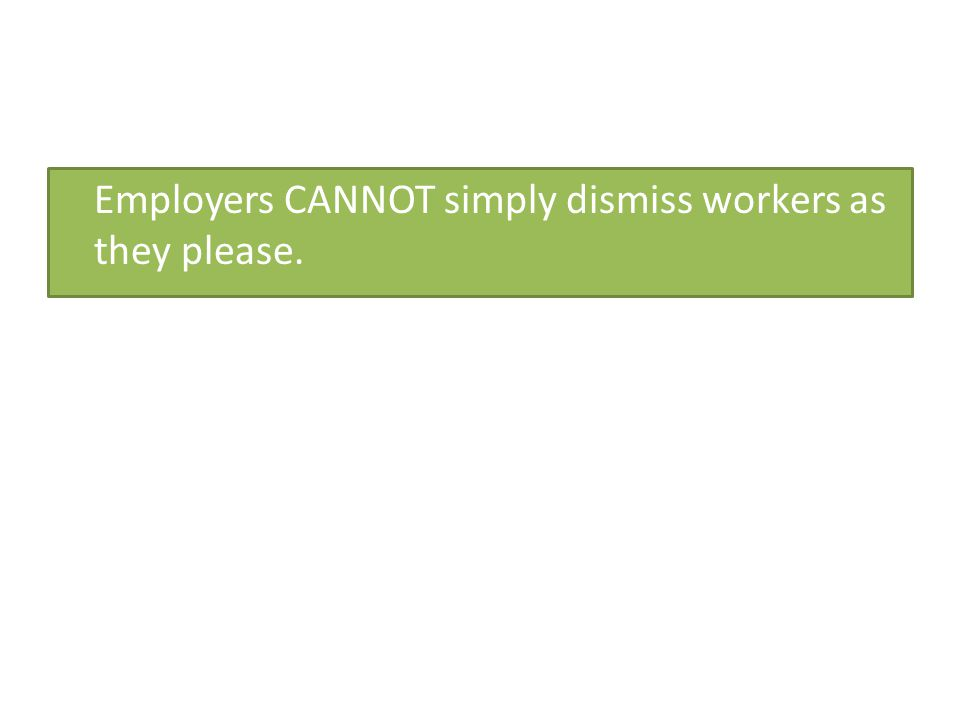 Employers CANNOT simply dismiss workers as they please.