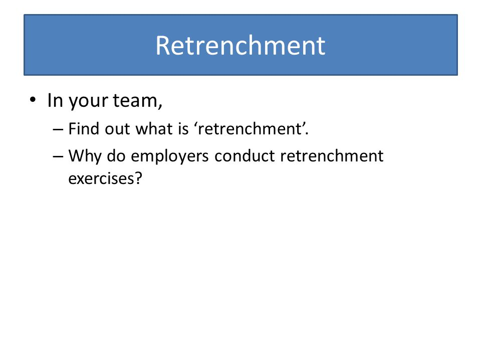 Retrenchment In your team, – Find out what is 'retrenchment'.