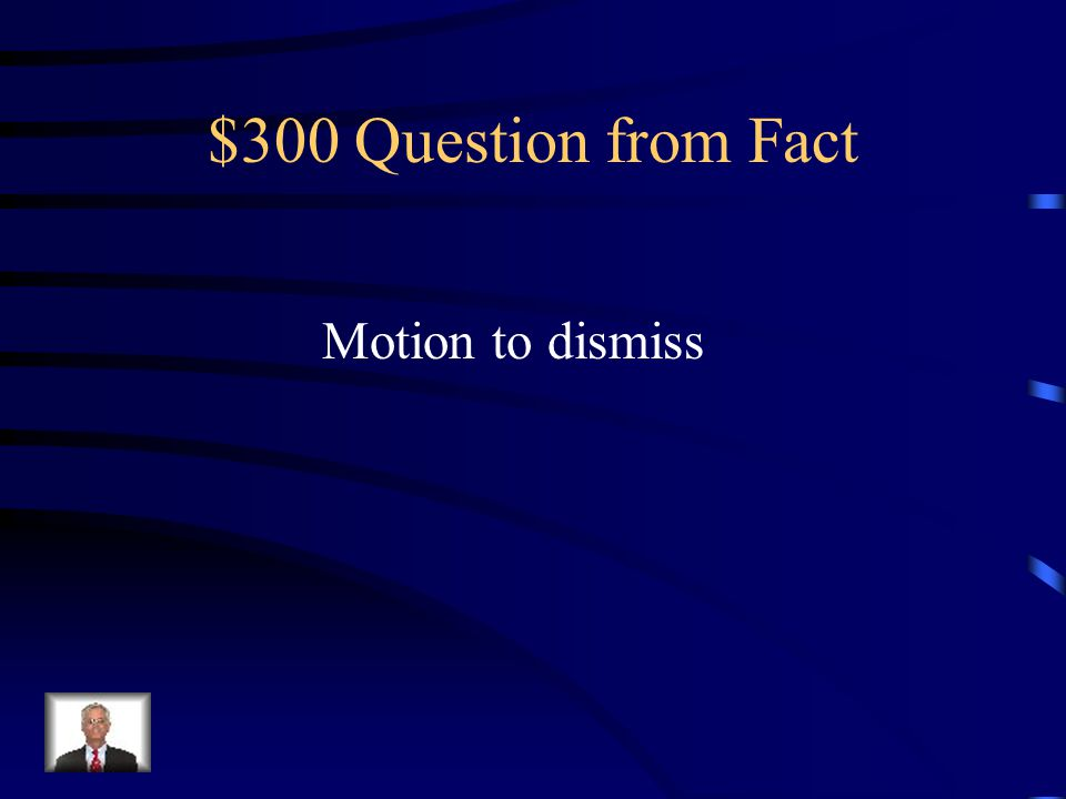 $300 Question from Fact Motion to dismiss