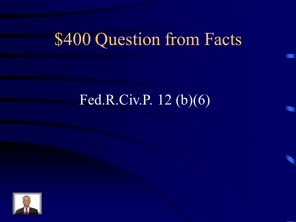 $400 Question from Facts Fed.R.Civ.P. 12 (b)(6)