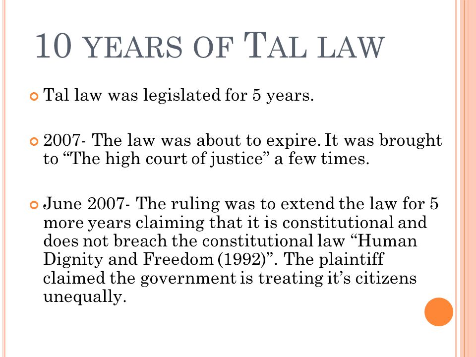 Tal law was legislated for 5 years. 2007- The law was about to expire.