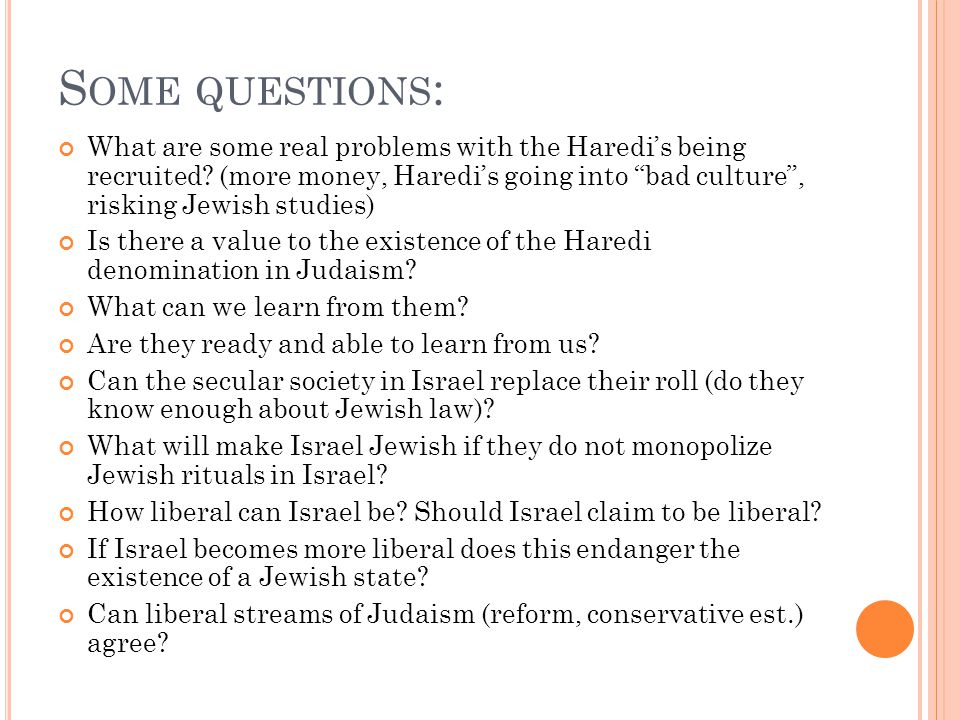 S OME QUESTIONS : What are some real problems with the Haredi's being recruited.