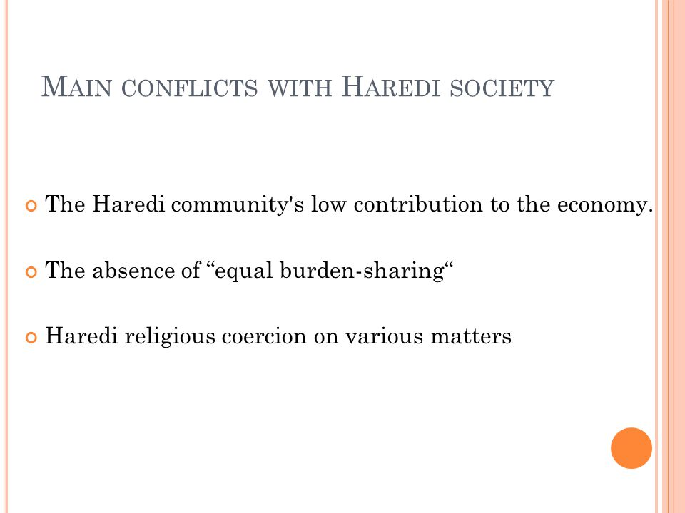 M AIN CONFLICTS WITH H AREDI SOCIETY The Haredi community s low contribution to the economy.