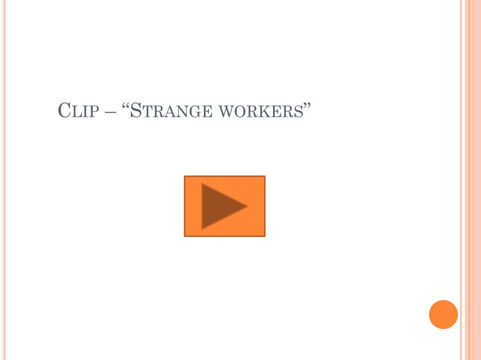 C LIP – S TRANGE WORKERS