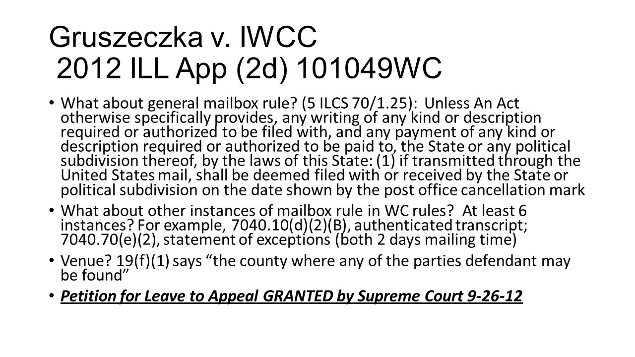 Gruszeczka v. IWCC 2012 ILL App (2d) 101049WC What about general mailbox rule.