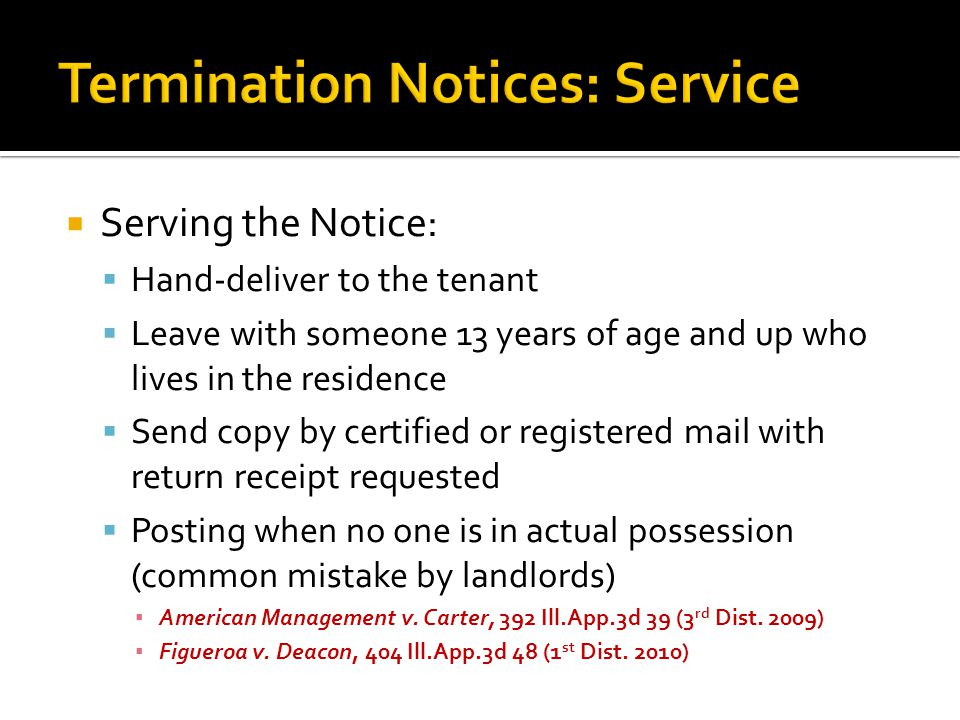  Serving the Notice:  Hand-deliver to the tenant  Leave with someone 13 years of age and up who lives in the residence  Send copy by certified or