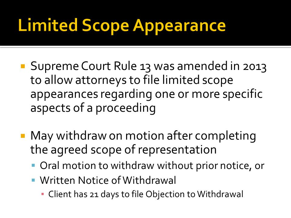  Supreme Court Rule 13 was amended in 2013 to allow attorneys to file limited scope appearances regarding one or more specific aspects of a proceedin