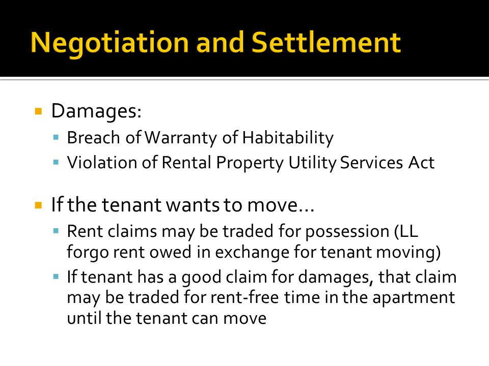  Damages:  Breach of Warranty of Habitability  Violation of Rental Property Utility Services Act  If the tenant wants to move…  Rent claims may b