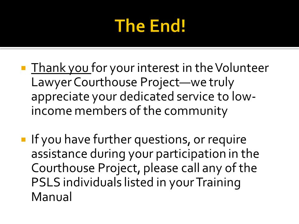  Thank you for your interest in the Volunteer Lawyer Courthouse Project—we truly appreciate your dedicated service to low- income members of the comm