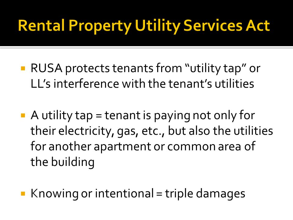 " RUSA protects tenants from ""utility tap"" or LL's interference with the tenant's utilities  A utility tap = tenant is paying not only for their elec"