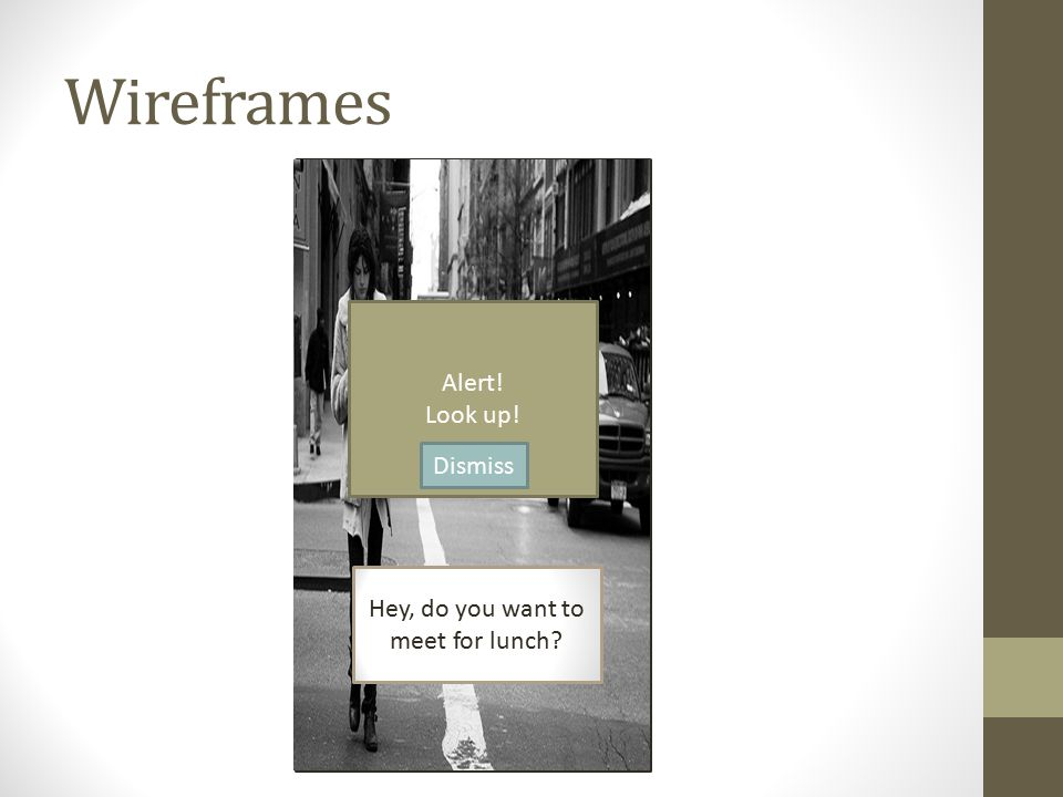 Wireframes Alert! Look up! Dismiss Hey, do you want to meet for lunch