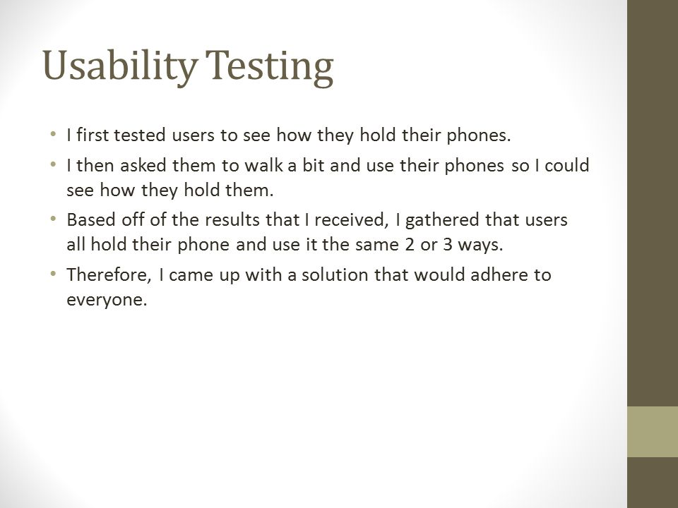 Usability Testing I first tested users to see how they hold their phones.