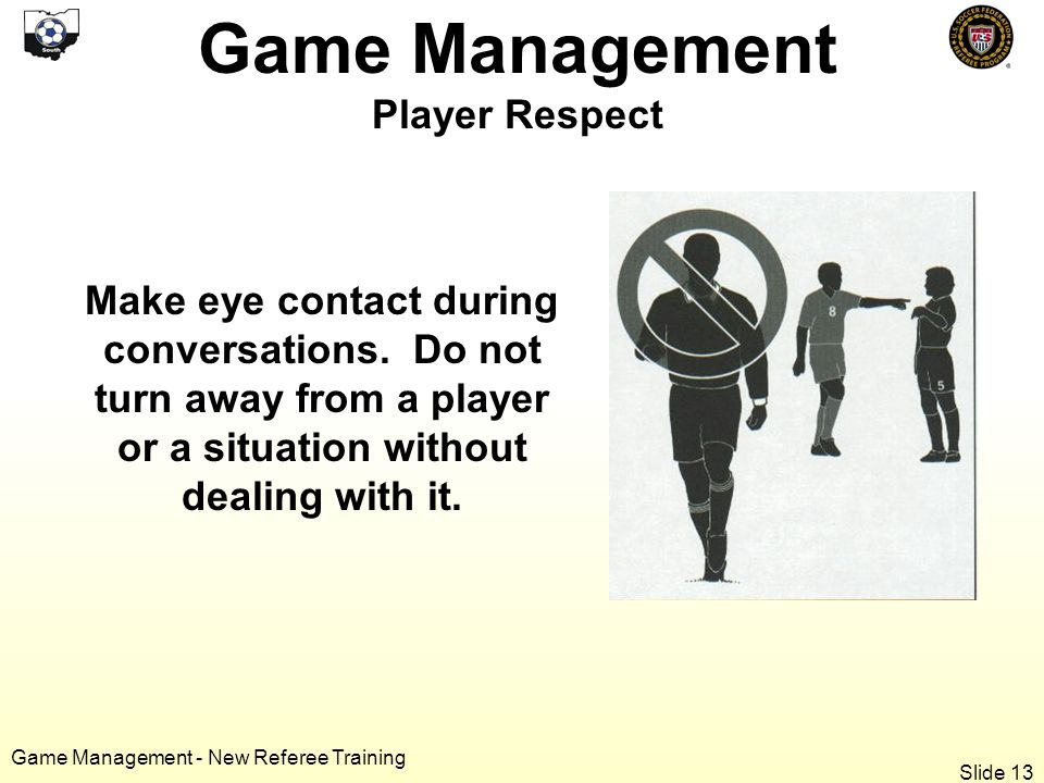 Game Management - New Referee Training Make eye contact during conversations.
