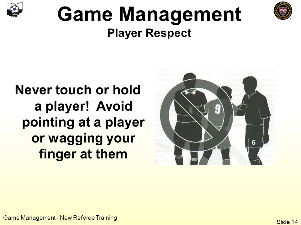 Game Management - New Referee Training Never touch or hold a player.