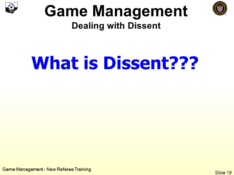 Game Management - New Referee Training What is Dissent .
