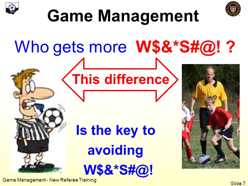 Game Management - New Referee Training Who gets more W$&*S#@.