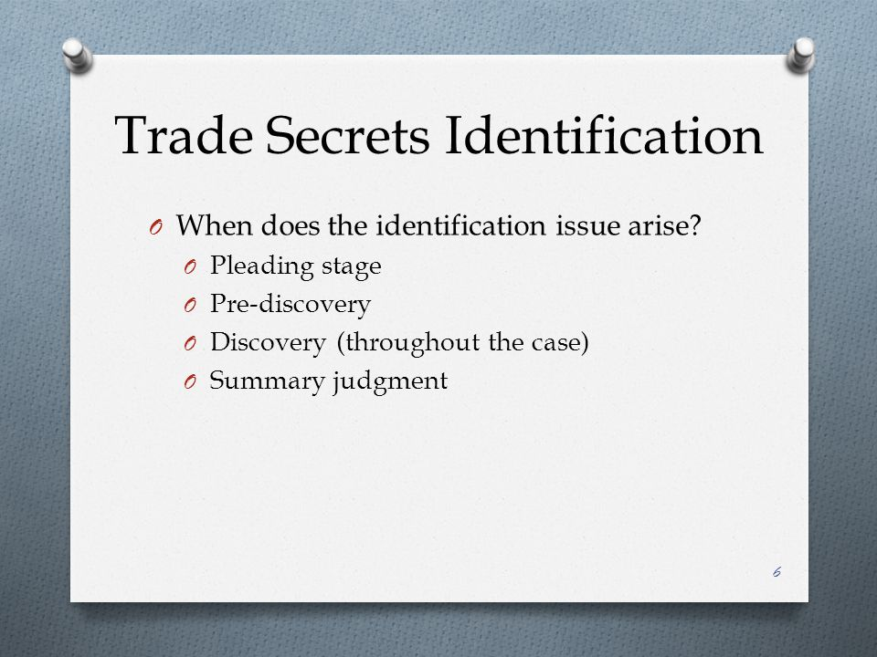 Trade Secrets Identification O When does the identification issue arise.