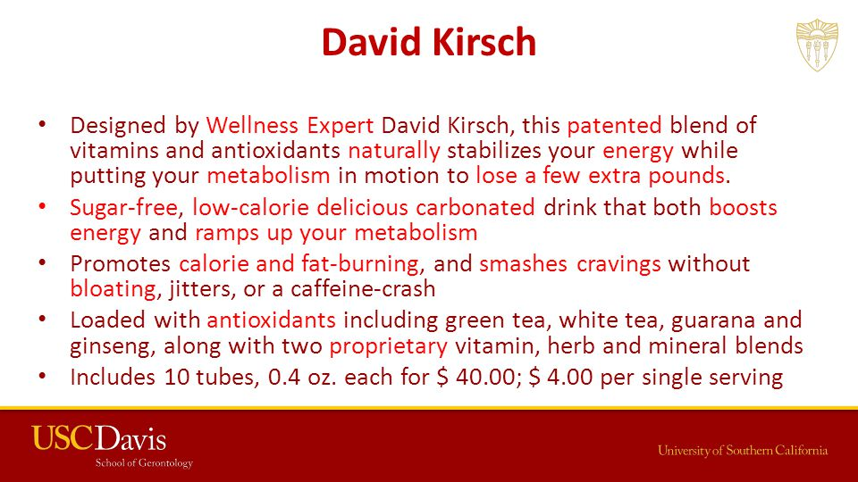 David Kirsch Designed by Wellness Expert David Kirsch, this patented blend of vitamins and antioxidants naturally stabilizes your energy while putting your metabolism in motion to lose a few extra pounds.