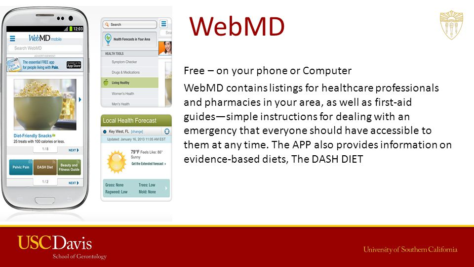 WebMD Free – on your phone or Computer WebMD contains listings for healthcare professionals and pharmacies in your area, as well as first-aid guides—simple instructions for dealing with an emergency that everyone should have accessible to them at any time.