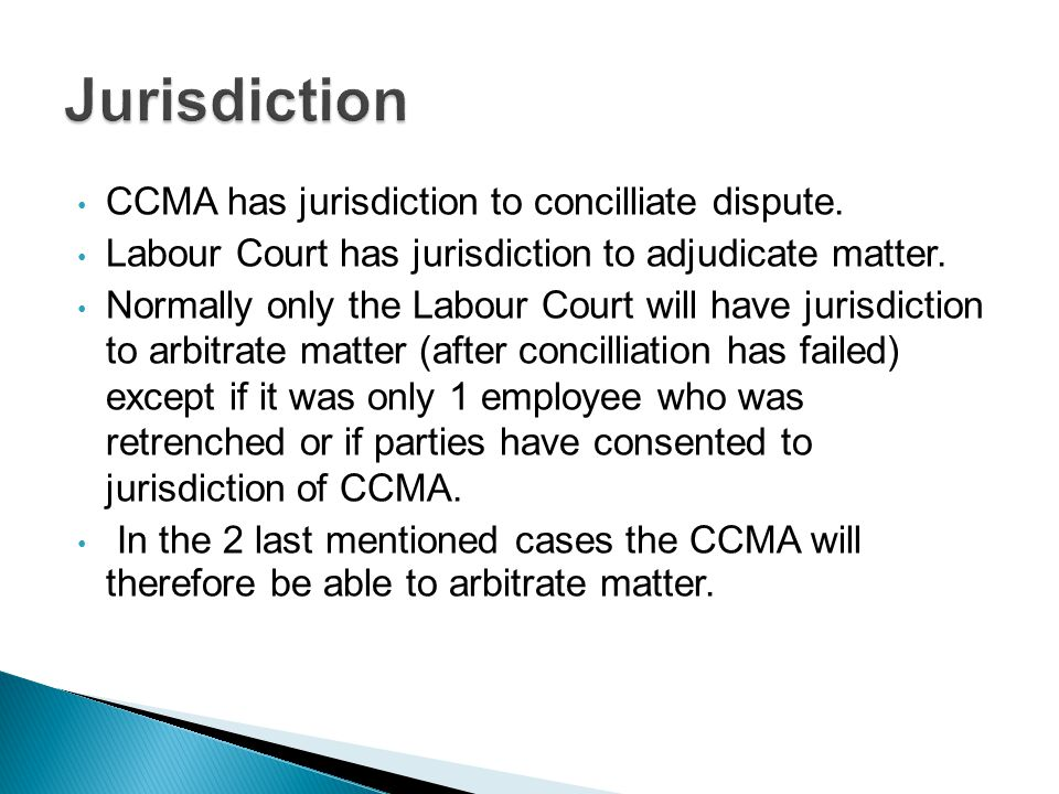 CCMA has jurisdiction to concilliate dispute. Labour Court has jurisdiction to adjudicate matter.