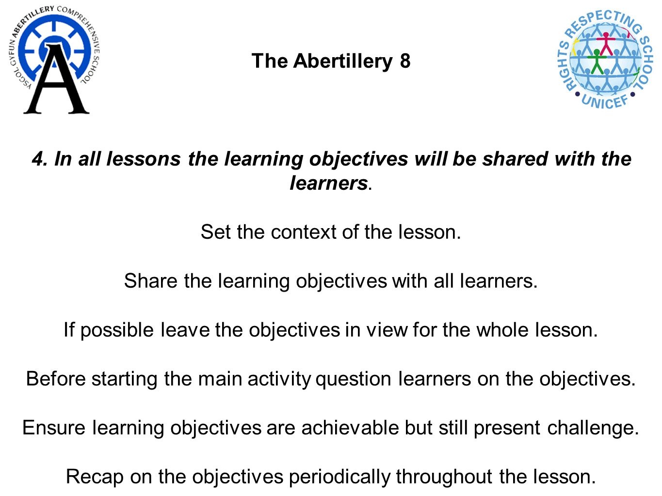 The Abertillery 8 4. In all lessons the learning objectives will be shared with the learners.