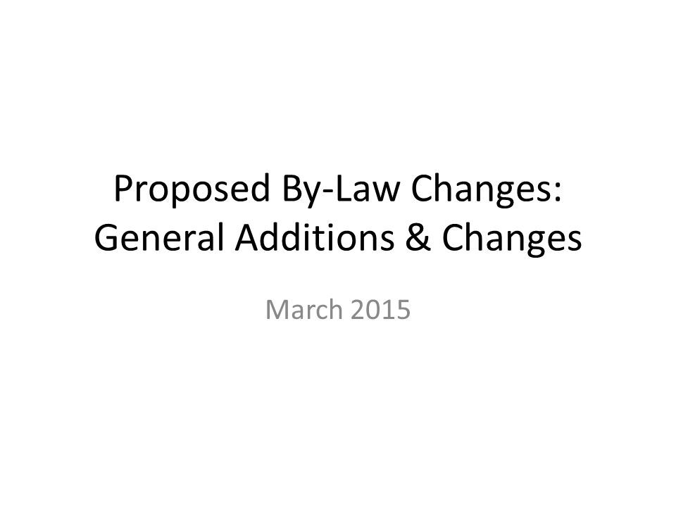 Proposed By-Law Changes: General Additions & Changes March 2015